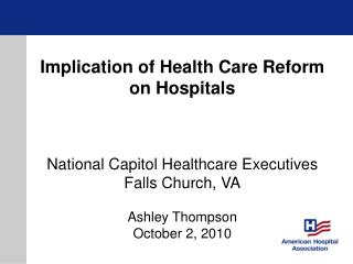 Implication of Health Care Reform on Hospitals National Capitol Healthcare Executives