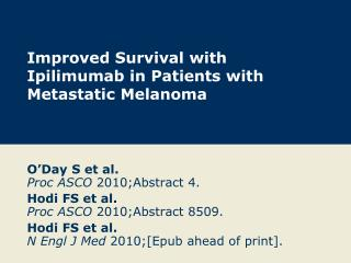 Improved Survival with Ipilimumab in Patients with Metastatic Melanoma