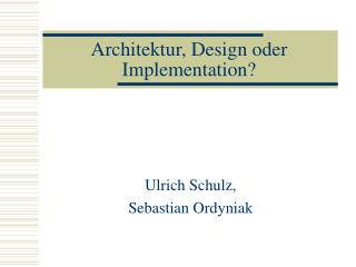 Architektur, Design oder Implementation?