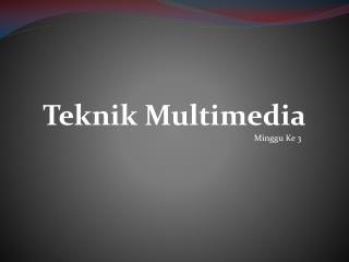 Teknik  Multimedia