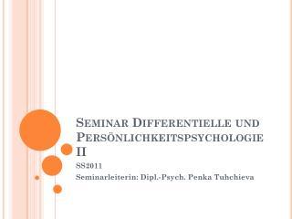 Seminar Differentielle und Pers�nlichkeitspsychologie II