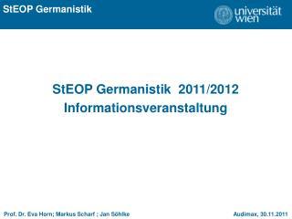 StEOP Germanistik  2011/2012 Informationsveranstaltung