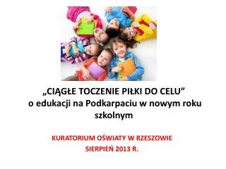 """""""CIĄGŁE TOCZENIE PIŁKI DO CELU""""  o edukacji na Podkarpaciu w nowym roku szkolnym"""