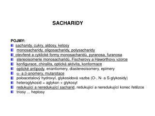 SACHARIDY POJMY: sacharidy, cukry, aldosy, ketosy monosacharidy, oligosacharidy, polysacharidy