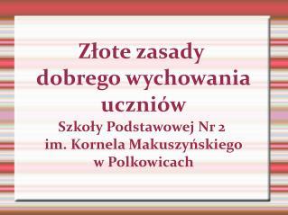 Złote zasady  dobrego wychowania uczniów Szkoły Podstawowej Nr 2  im. Kornela Makuszyńskiego