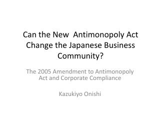 Can the New  Antimonopoly Act Change the Japanese Business Community?