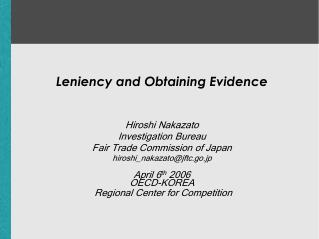 Leniency and Obtaining Evidence  Hiroshi Nakazato  Investigation Bureau