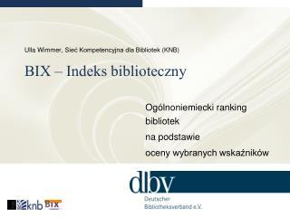 Ulla Wimmer,  Sieć Kompetencyjna dla Bibliotek  (KNB) BIX –  Indeks biblioteczny