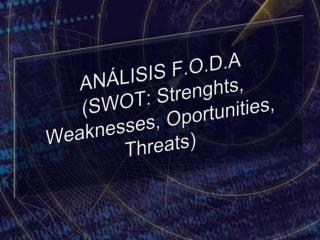 AN�LISIS F.O.D.A  (SWOT:  Strenghts , Weaknesses,  Oportunities , Threats)