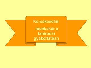 Kereskedelmi  munkakör a tanirodai gyakorlatban