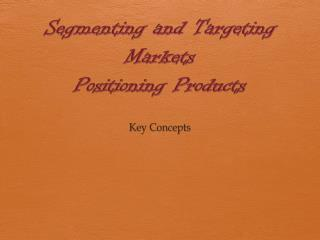 Segmenting and Targeting Markets Positioning Products