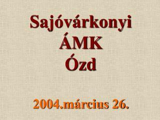 Sajóvárkonyi ÁMK Ózd 2004.március 26.