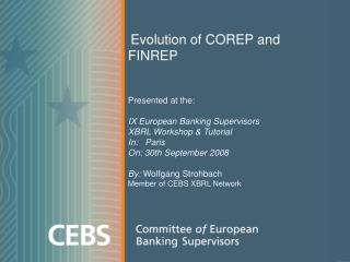 Evolution of COREP and FINREP Presented at the: