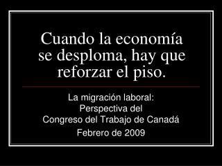 Cuando la economía se desploma, hay que reforzar el piso.