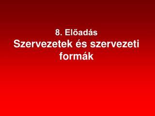 8. El?ad�s  Szervezetek �s szervezeti form�k