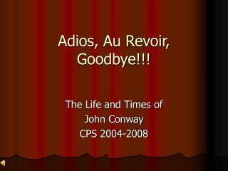Adios, Au Revoir, Goodbye!!!