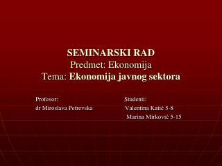 SEMINARSKI RAD Predmet: Ekonomija Tema:  Ekonomija javnog sektora