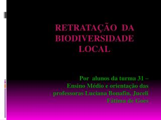 Retratação  da biodiversidade  local