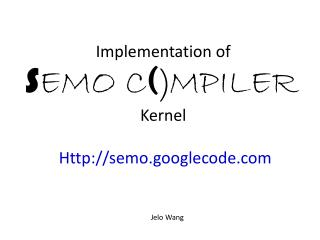 Implementation of  S EMO C ( ) MPILER Kernel  Http://semo.googlecode
