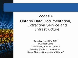 <odesi> Ontario Data Documentation, Extraction Service and Infrastructure Tuesday May 31 st , 2011