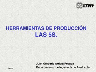 HERRAMIENTAS DE PRODUCCIÓN LAS 5S.