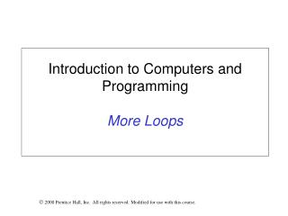 Introduction to Computers and Programming  More Loops