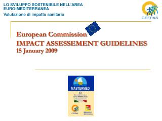 European Commission IMPACT ASSESSEMENT GUIDELINES 15 January 2009
