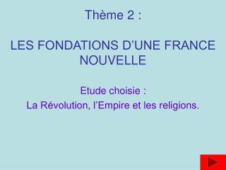 Th me 2 :  LES FONDATIONS D UNE FRANCE NOUVELLE