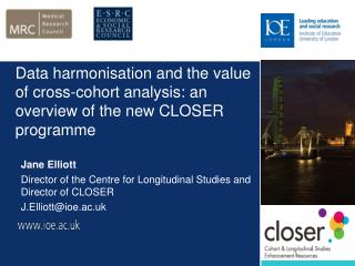 Data harmonisation and the value of cross-cohort analysis: an overview of the new CLOSER programme
