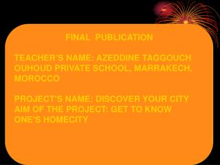 FINAL  PUBLICATION TEACHER'S NAME: AZEDDINE TAGGOUCH OUHOUD PRIVATE SCHOOL, MARRAKECH, MOROCCO