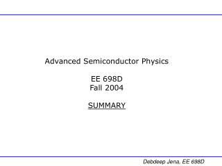 Advanced Semiconductor Physics EE 698D Fall 2004 SUMMARY