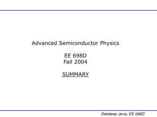 Advanced Semiconductor Physics EE 698D Fall 2004 SUMMARY