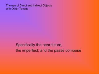 The use of Direct and Indirect Objects  with Other Tenses
