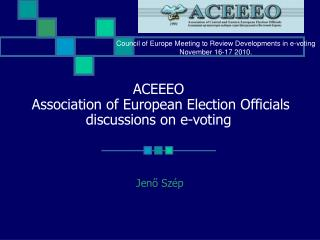 ACEEEO  Association of European Election Officials discussions on e-voting
