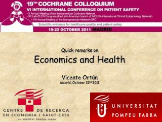 Quick remarks on Economics and Health Vicente Ort�n Madrid, October 22 nd  2011