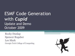ESMF Code Generation with  Cupid Update and Demo October 2009