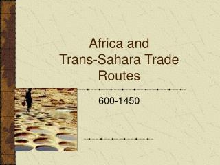 Africa and Trans-Sahara Trade Routes