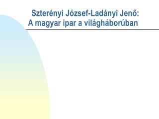 Szterényi József-Ladányi Jenő: A magyar ipar a világháborúban