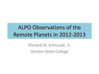ALPO Observations of the Remote Planets in 2012-2013