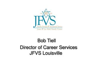 Bob Tiell     Director of Career Services         JFVS Louisville