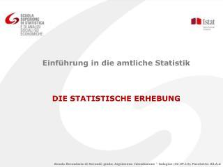 Einführung in die amtliche Statistik  DIE STATISTISCHE ERHEBUNG