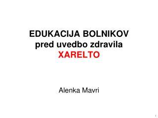 EDUKACIJA BOLNIKOV pred uvedbo zdravila XARELTO