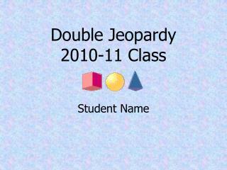 Double Jeopardy  2010-11 Class