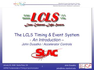 The LCLS Timing & Event System -  An Introduction – John Dusatko / Accelerator Controls