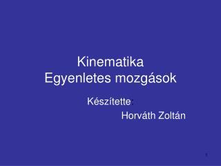 Kinematika Egyenletes mozgások