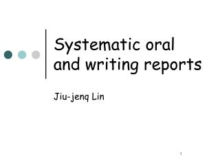 Systematic oral and writing reports