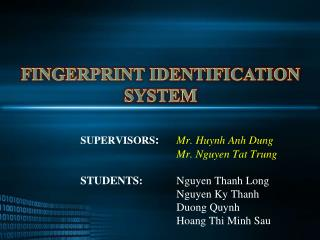SUPERVISORS : Mr. Huynh Anh Dung 			Mr. Nguyen Tat Trung STUDENTS: 	 Nguyen Thanh Long