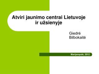 Atviri jaunimo centrai Lietuvoje ir u ž sienyje