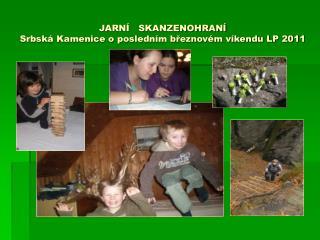 JARNÍ   SKANZENOHRANÍ Srbská Kamenice o posledním březnovém víkendu LP 2011