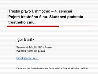 Trestní právo I. (hmotné) – 4. seminář Pojem trestného činu. Skutková podstata trestného činu.